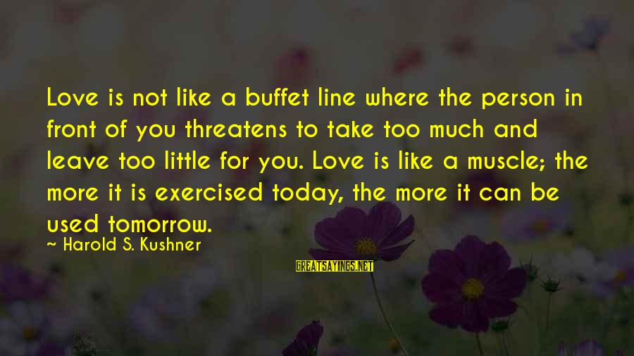 Muscle Sayings By Harold S. Kushner: Love is not like a buffet line where the person in front of you threatens