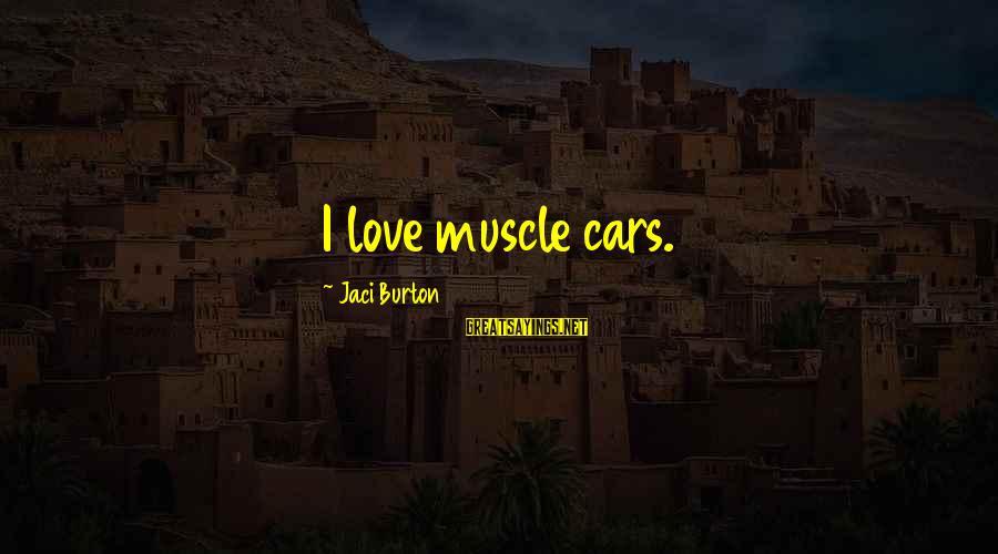 Muscle Sayings By Jaci Burton: I love muscle cars.