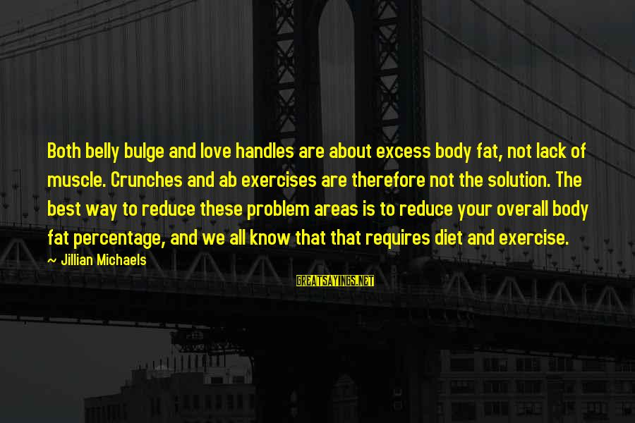 Muscle Sayings By Jillian Michaels: Both belly bulge and love handles are about excess body fat, not lack of muscle.
