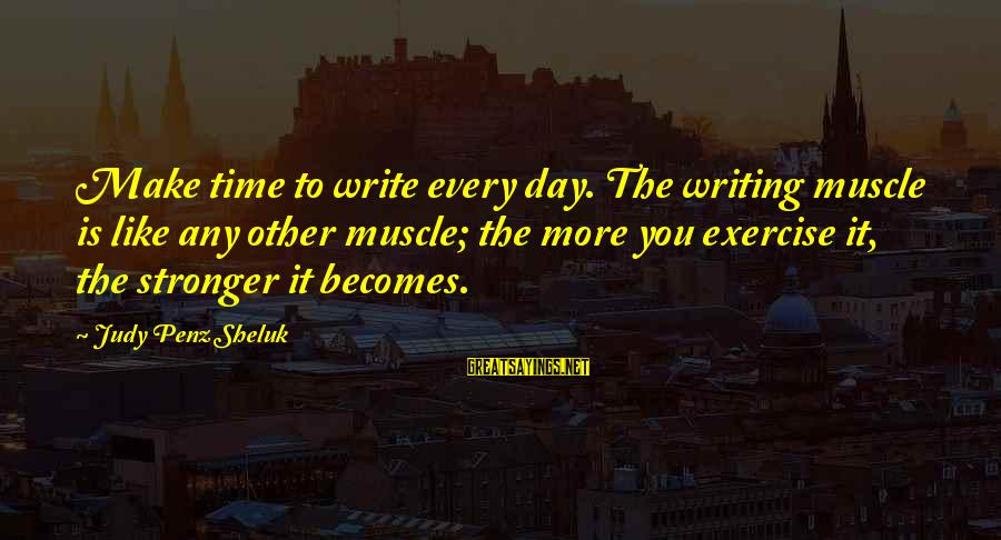 Muscle Sayings By Judy Penz Sheluk: Make time to write every day. The writing muscle is like any other muscle; the