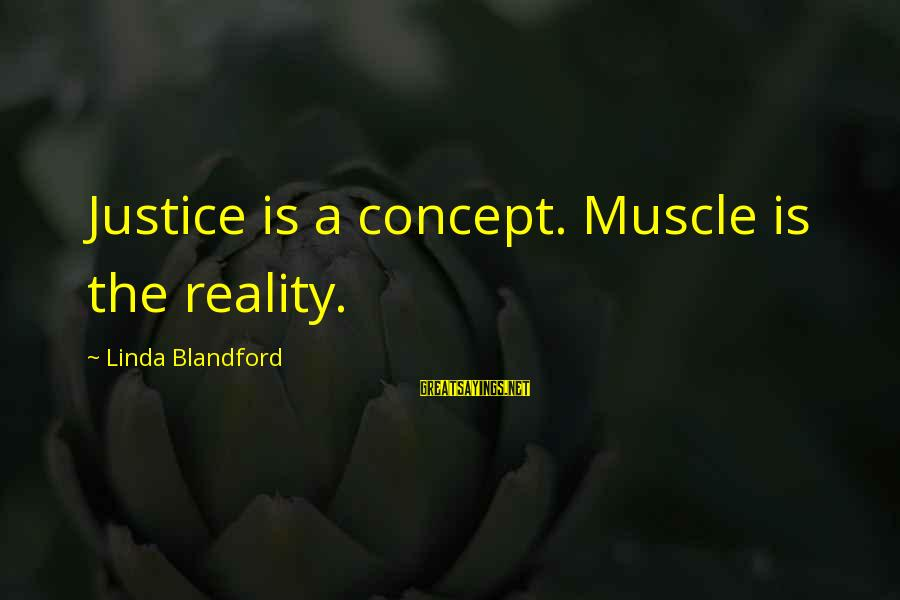 Muscle Sayings By Linda Blandford: Justice is a concept. Muscle is the reality.