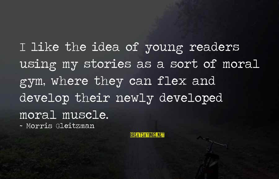 Muscle Sayings By Morris Gleitzman: I like the idea of young readers using my stories as a sort of moral