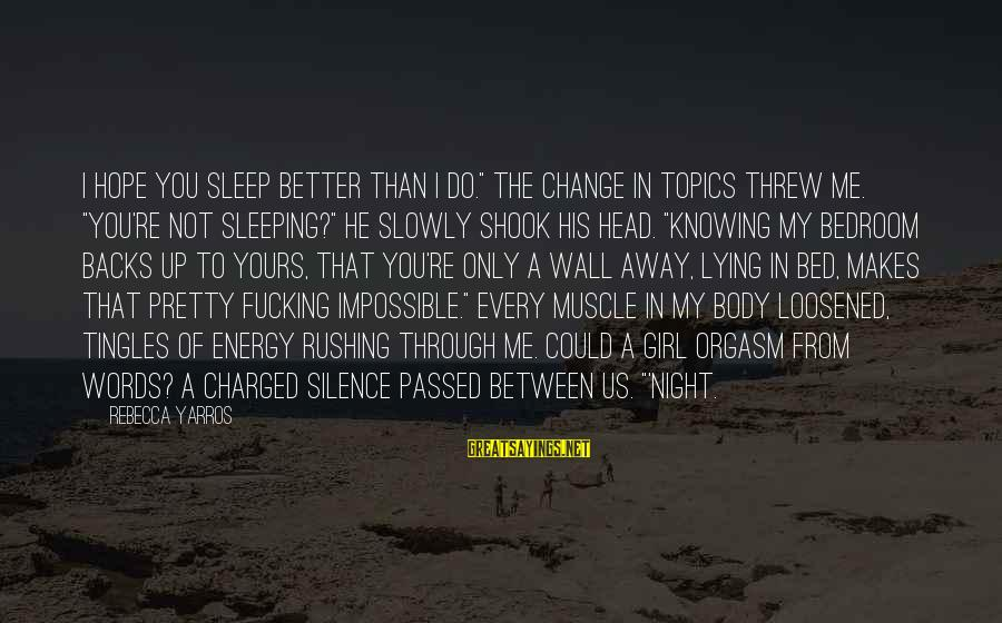 """Muscle Sayings By Rebecca Yarros: I hope you sleep better than I do."""" The change in topics threw me. """"You're"""