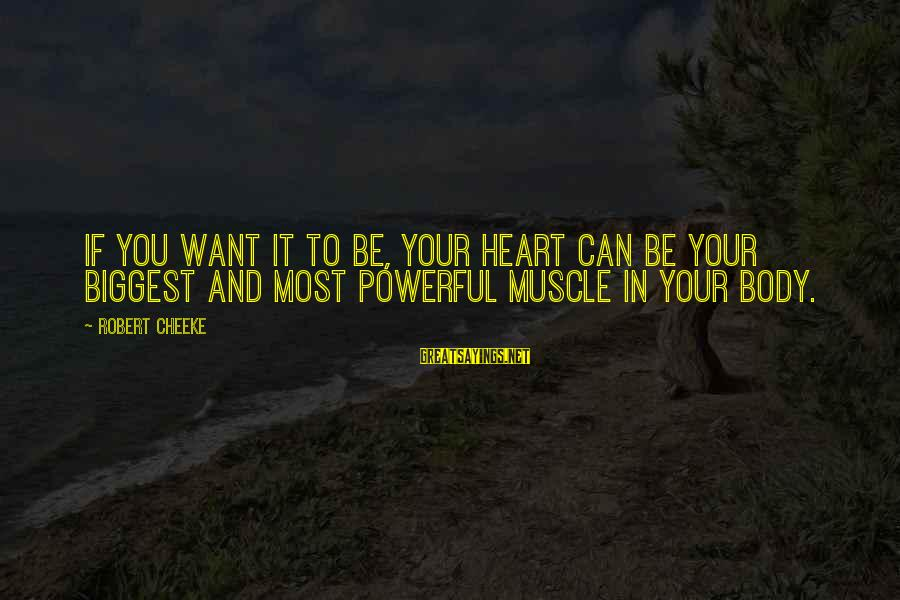 Muscle Sayings By Robert Cheeke: If you want it to be, your heart can be your biggest and most powerful