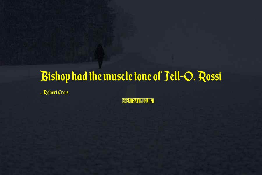 Muscle Sayings By Robert Crais: Bishop had the muscle tone of Jell-O. Rossi
