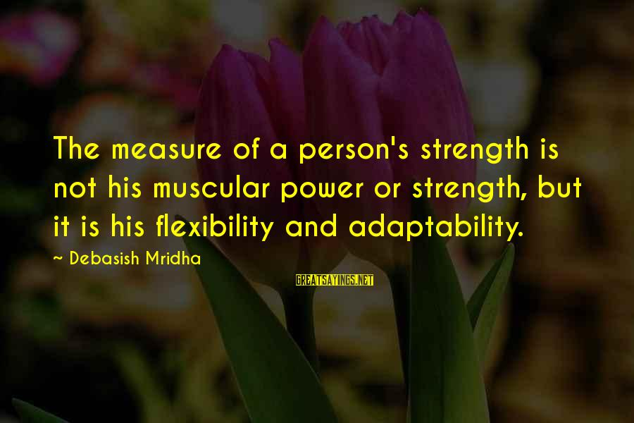 Muscular Strength Sayings By Debasish Mridha: The measure of a person's strength is not his muscular power or strength, but it