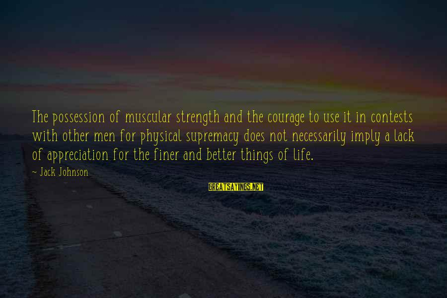 Muscular Strength Sayings By Jack Johnson: The possession of muscular strength and the courage to use it in contests with other