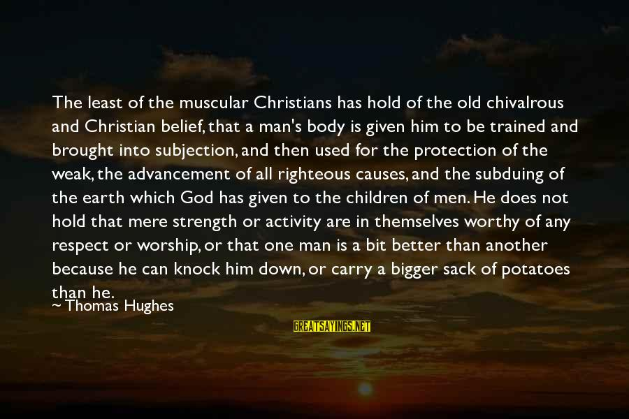 Muscular Strength Sayings By Thomas Hughes: The least of the muscular Christians has hold of the old chivalrous and Christian belief,