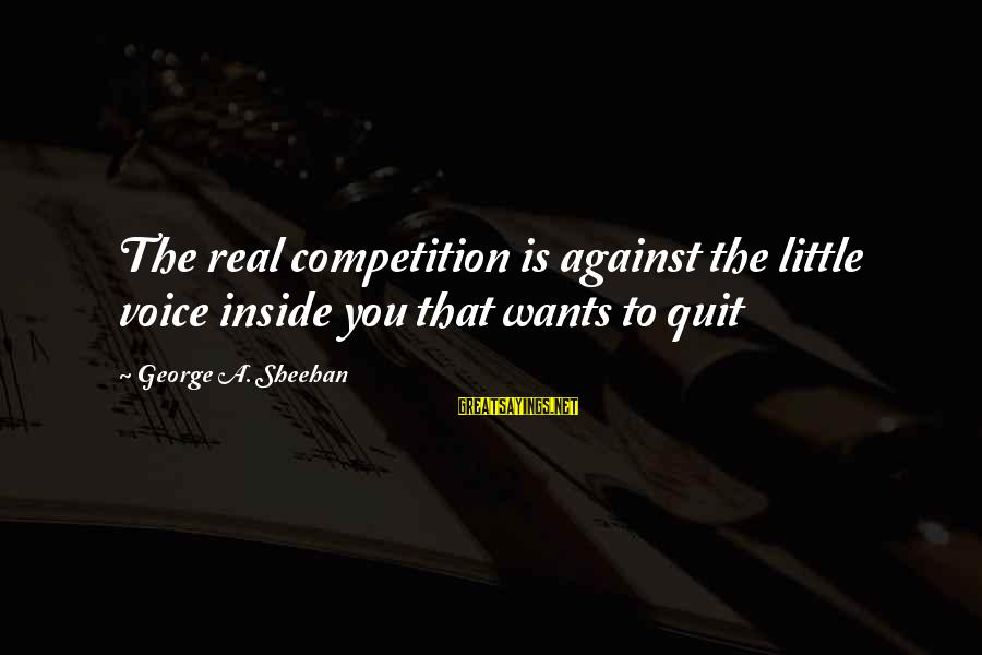 Music Putting You In A Good Mood Sayings By George A. Sheehan: The real competition is against the little voice inside you that wants to quit