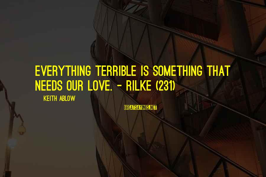 Music Putting You In A Good Mood Sayings By Keith Ablow: Everything terrible is something that needs our love. - Rilke (231)