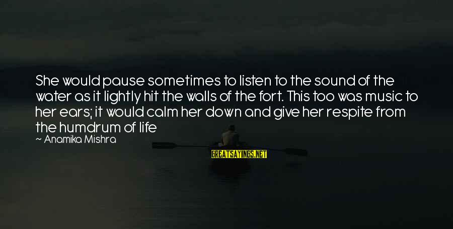 Music Quotes And Sayings By Anamika Mishra: She would pause sometimes to listen to the sound of the water as it lightly
