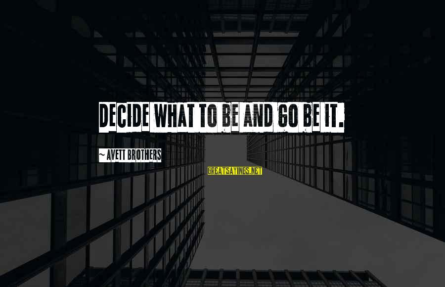 Music Quotes And Sayings By Avett Brothers: Decide what to be and go be it.