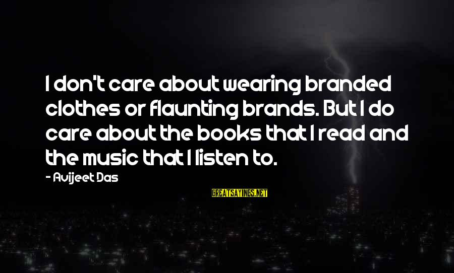 Music Quotes And Sayings By Avijeet Das: I don't care about wearing branded clothes or flaunting brands. But I do care about