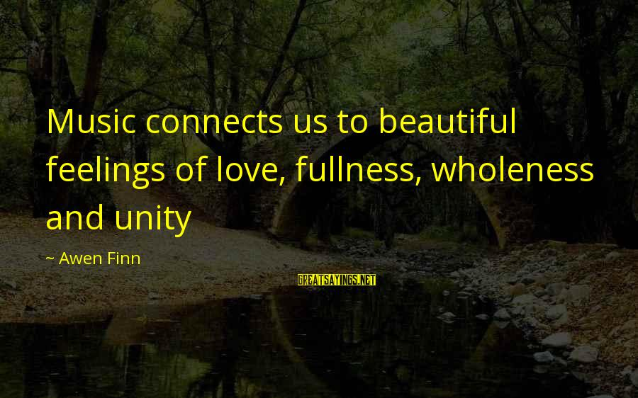 Music Quotes And Sayings By Awen Finn: Music connects us to beautiful feelings of love, fullness, wholeness and unity