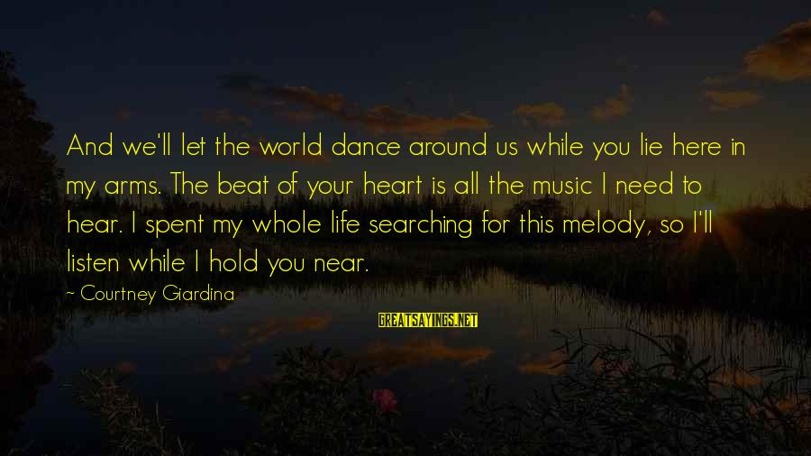 Music Quotes And Sayings By Courtney Giardina: And we'll let the world dance around us while you lie here in my arms.