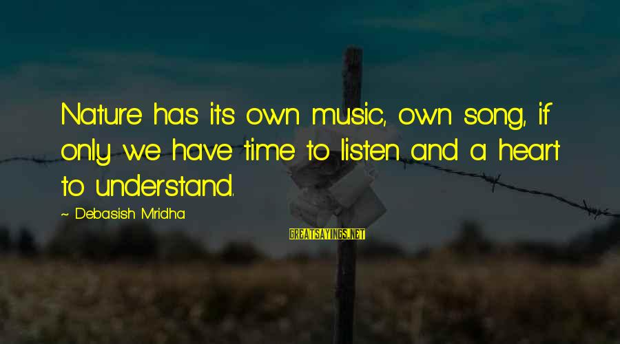 Music Quotes And Sayings By Debasish Mridha: Nature has its own music, own song, if only we have time to listen and
