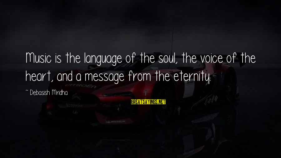 Music Quotes And Sayings By Debasish Mridha: Music is the language of the soul, the voice of the heart, and a message