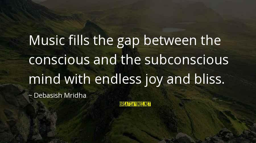 Music Quotes And Sayings By Debasish Mridha: Music fills the gap between the conscious and the subconscious mind with endless joy and