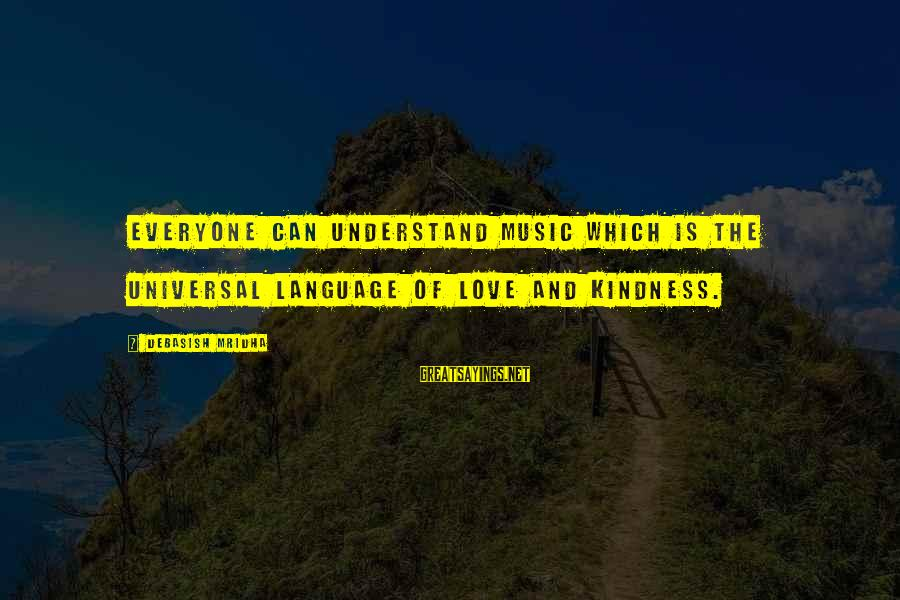 Music Quotes And Sayings By Debasish Mridha: Everyone can understand music which is the universal language of love and kindness.