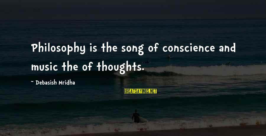 Music Quotes And Sayings By Debasish Mridha: Philosophy is the song of conscience and music the of thoughts.
