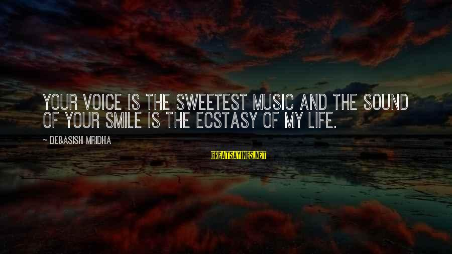 Music Quotes And Sayings By Debasish Mridha: Your voice is the sweetest music and the sound of your smile is the ecstasy