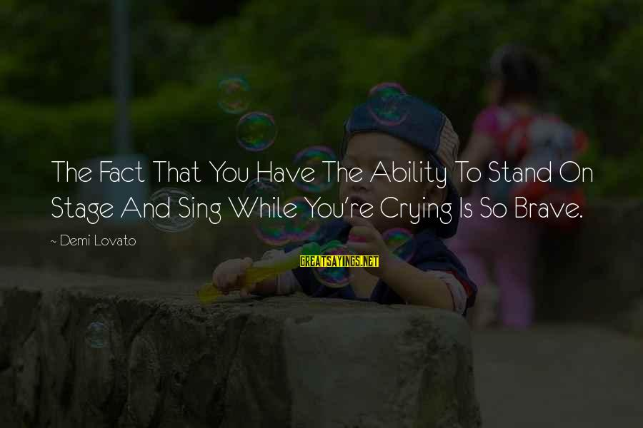Music Quotes And Sayings By Demi Lovato: The Fact That You Have The Ability To Stand On Stage And Sing While You're