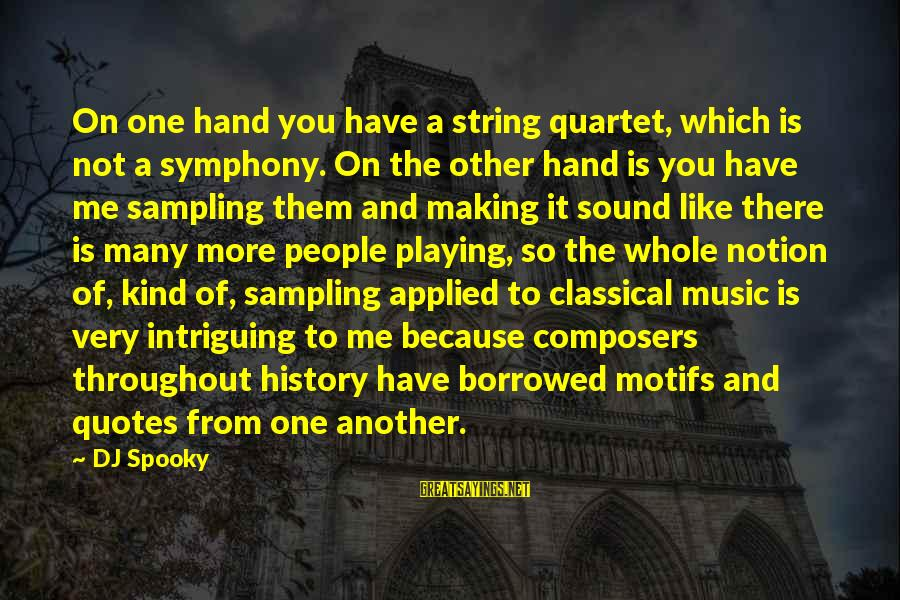 Music Quotes And Sayings By DJ Spooky: On one hand you have a string quartet, which is not a symphony. On the