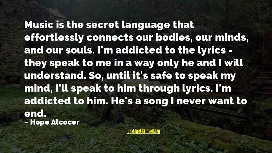 Music Quotes And Sayings By Hope Alcocer: Music is the secret language that effortlessly connects our bodies, our minds, and our souls.