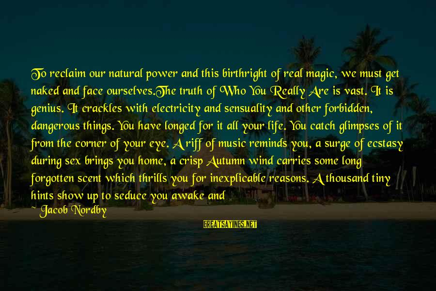 Music Quotes And Sayings By Jacob Nordby: To reclaim our natural power and this birthright of real magic, we must get naked