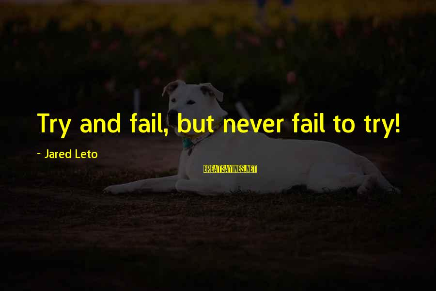 Music Quotes And Sayings By Jared Leto: Try and fail, but never fail to try!