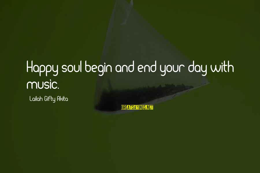 Music Quotes And Sayings By Lailah Gifty Akita: Happy soul;begin and end your day with music.