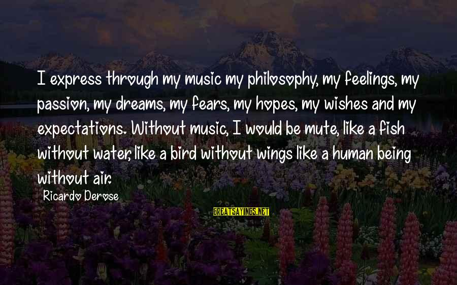 Music Quotes And Sayings By Ricardo Derose: I express through my music my philosophy, my feelings, my passion, my dreams, my fears,