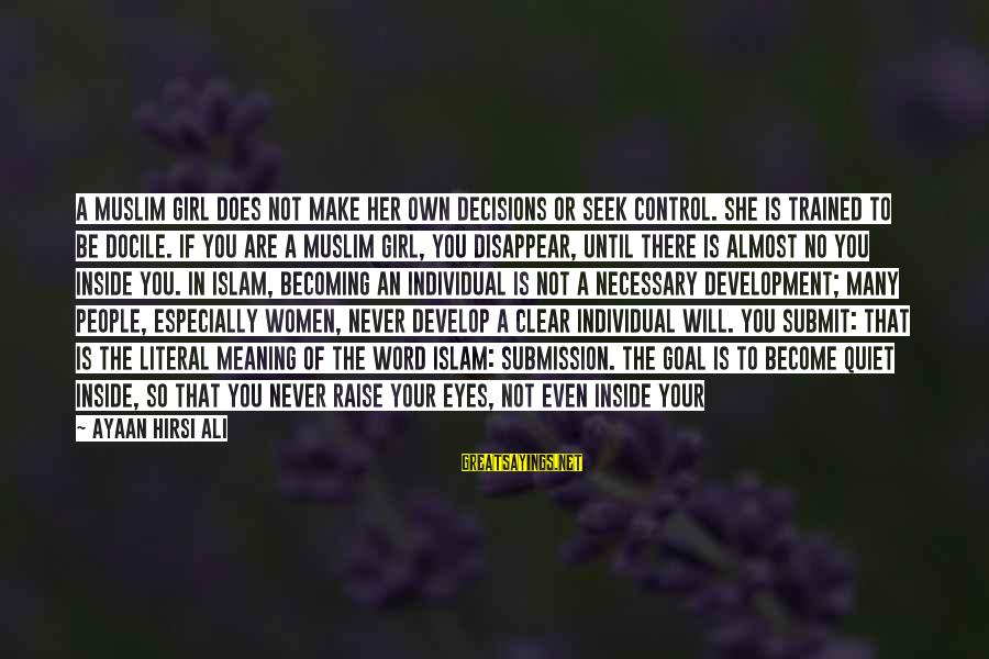 Muslim Girl Sayings By Ayaan Hirsi Ali: A Muslim girl does not make her own decisions or seek control. She is trained