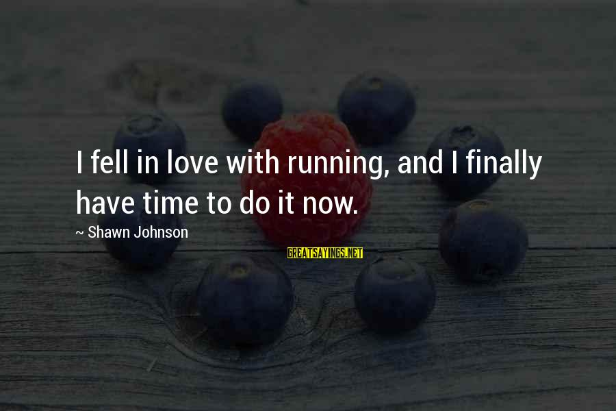 Muslim Girl Sayings By Shawn Johnson: I fell in love with running, and I finally have time to do it now.