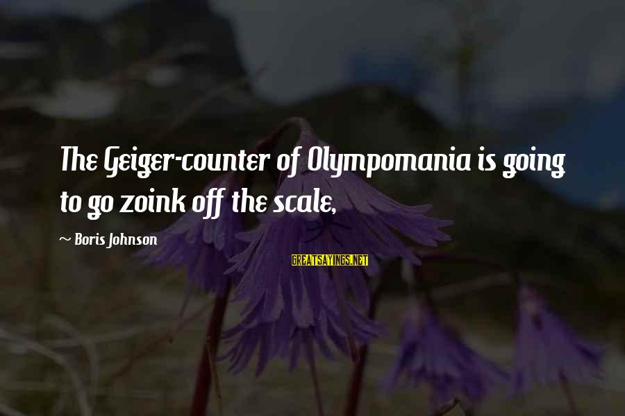 Must Be Nice To Be Perfect Sayings By Boris Johnson: The Geiger-counter of Olympomania is going to go zoink off the scale,
