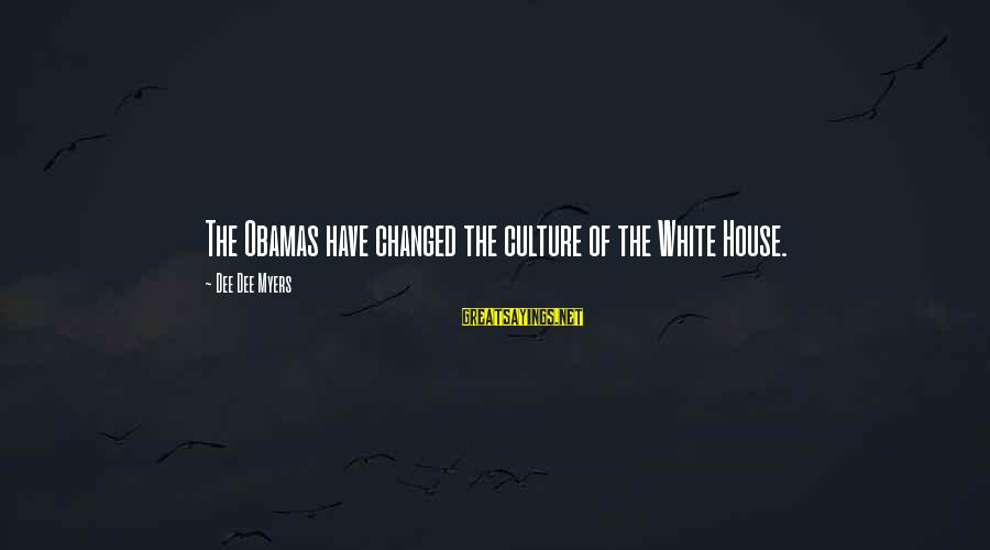 Must Be Nice To Be Perfect Sayings By Dee Dee Myers: The Obamas have changed the culture of the White House.