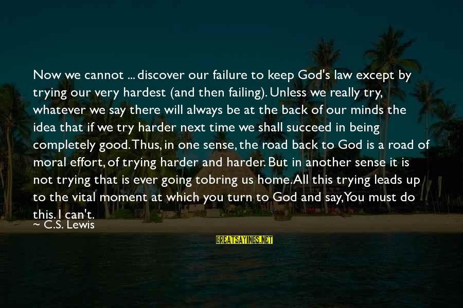 Must Try Harder Sayings By C.S. Lewis: Now we cannot ... discover our failure to keep God's law except by trying our