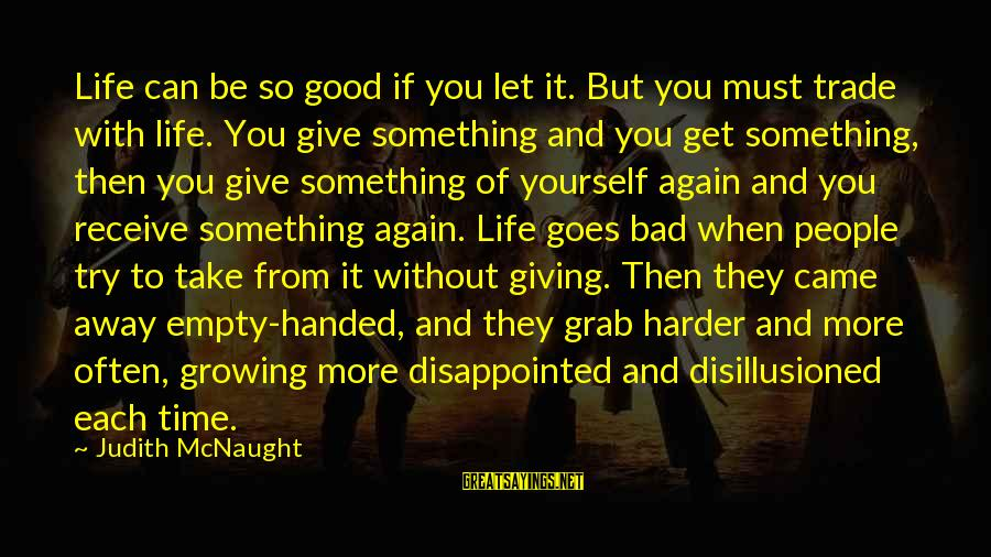 Must Try Harder Sayings By Judith McNaught: Life can be so good if you let it. But you must trade with life.