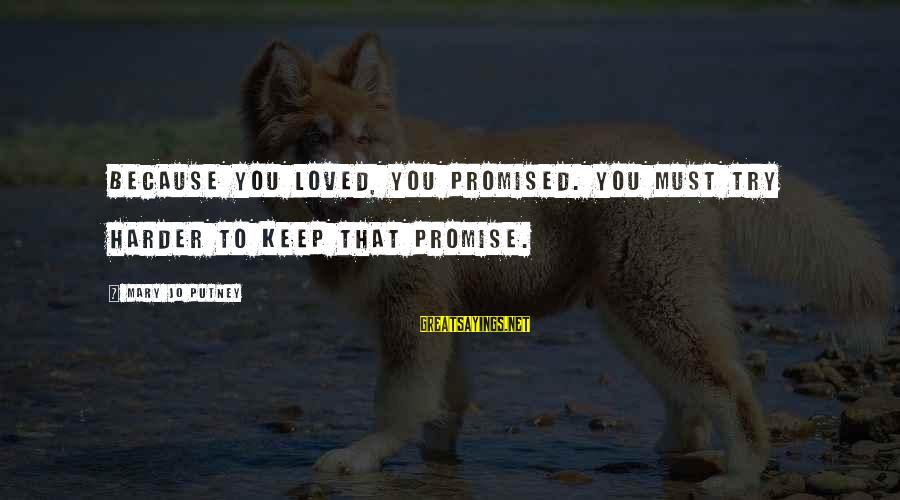 Must Try Harder Sayings By Mary Jo Putney: Because you loved, you promised. You must try harder to keep that promise.