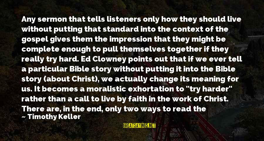 Must Try Harder Sayings By Timothy Keller: Any sermon that tells listeners only how they should live without putting that standard into