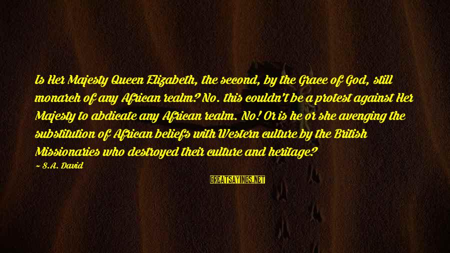 My African Queen Sayings By S.A. David: Is Her Majesty Queen Elizabeth, the second, by the Grace of God, still monarch of