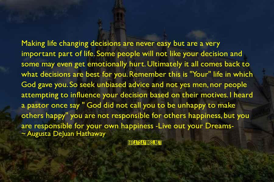 My Attitude Based Sayings By Augusta DeJuan Hathaway: Making life changing decisions are never easy but are a very important part of life.
