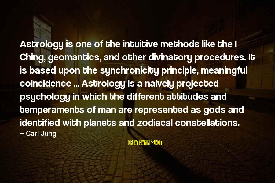 My Attitude Based Sayings By Carl Jung: Astrology is one of the intuitive methods like the I Ching, geomantics, and other divinatory