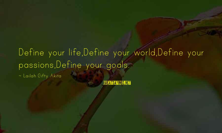 My Attitude Based Sayings By Lailah Gifty Akita: Define your life,Define your world,Define your passions,Define your goals.