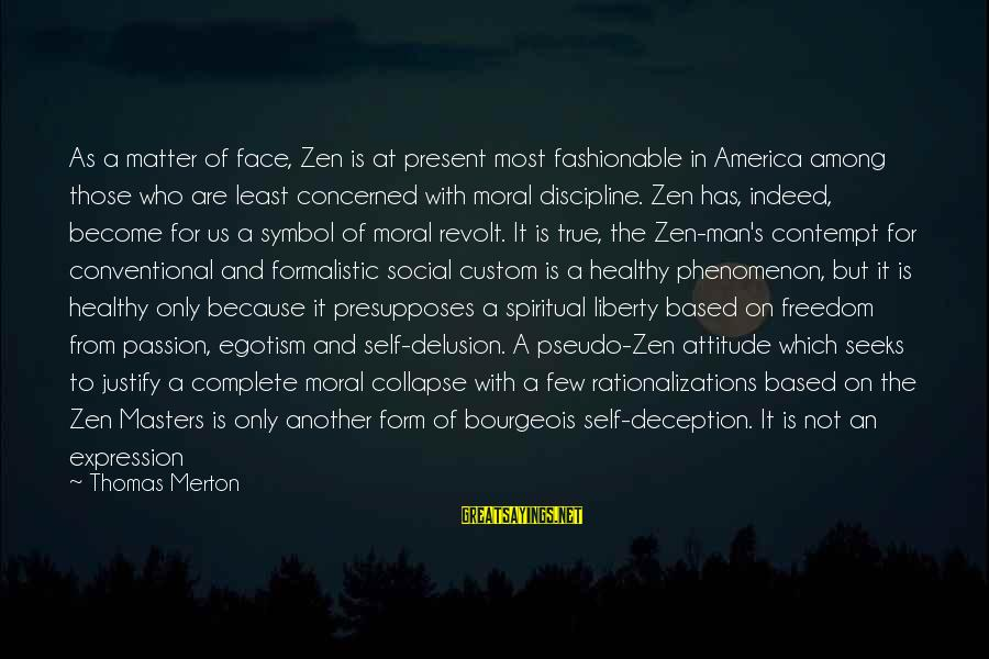 My Attitude Based Sayings By Thomas Merton: As a matter of face, Zen is at present most fashionable in America among those