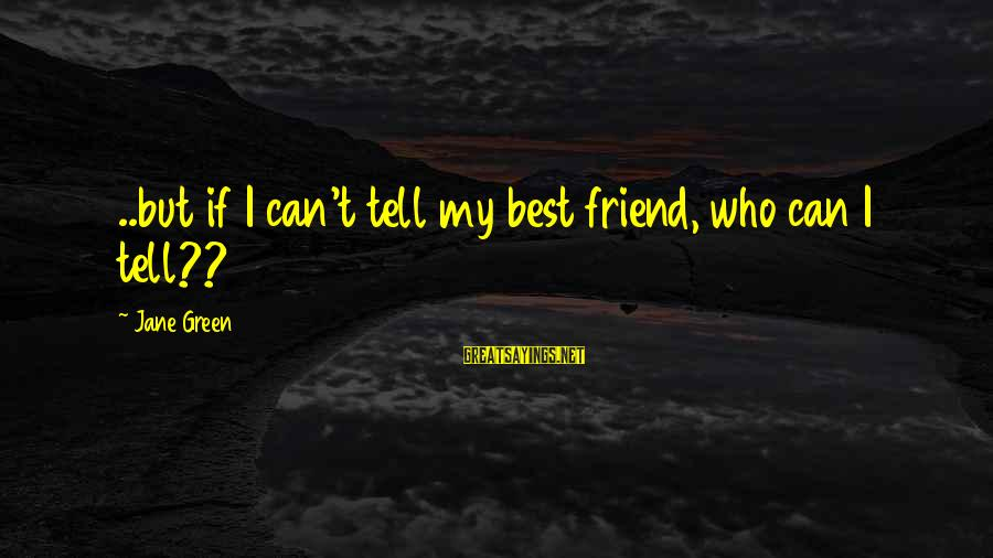 My Baby Is My Best Friend Sayings By Jane Green: ..but if I can't tell my best friend, who can I tell??
