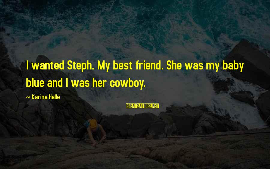 My Baby Is My Best Friend Sayings By Karina Halle: I wanted Steph. My best friend. She was my baby blue and I was her