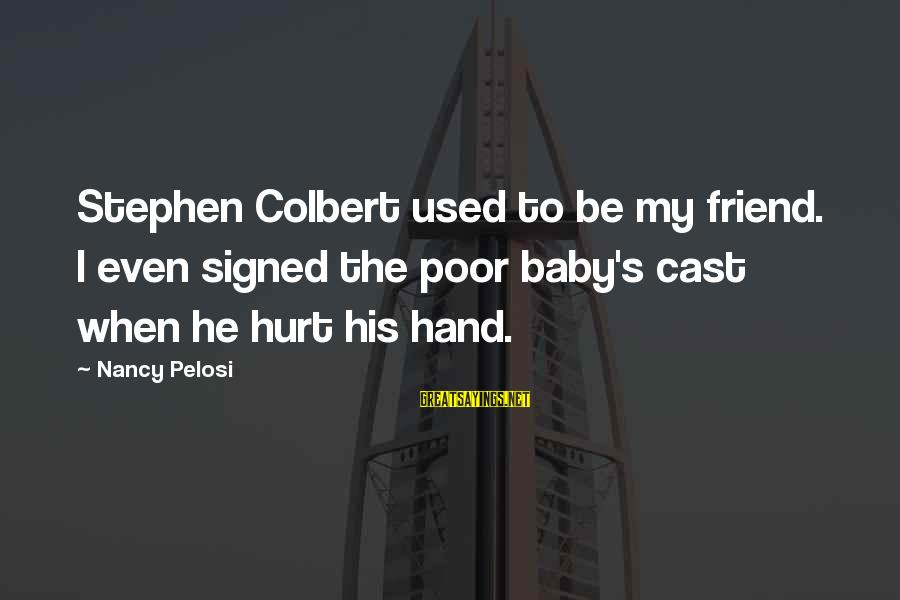 My Baby Is My Best Friend Sayings By Nancy Pelosi: Stephen Colbert used to be my friend. I even signed the poor baby's cast when