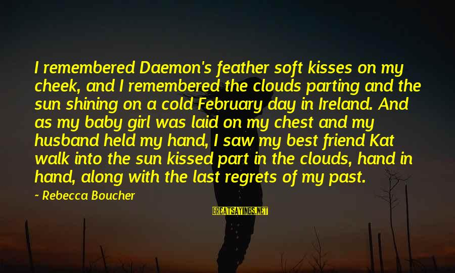 My Baby Is My Best Friend Sayings By Rebecca Boucher: I remembered Daemon's feather soft kisses on my cheek, and I remembered the clouds parting