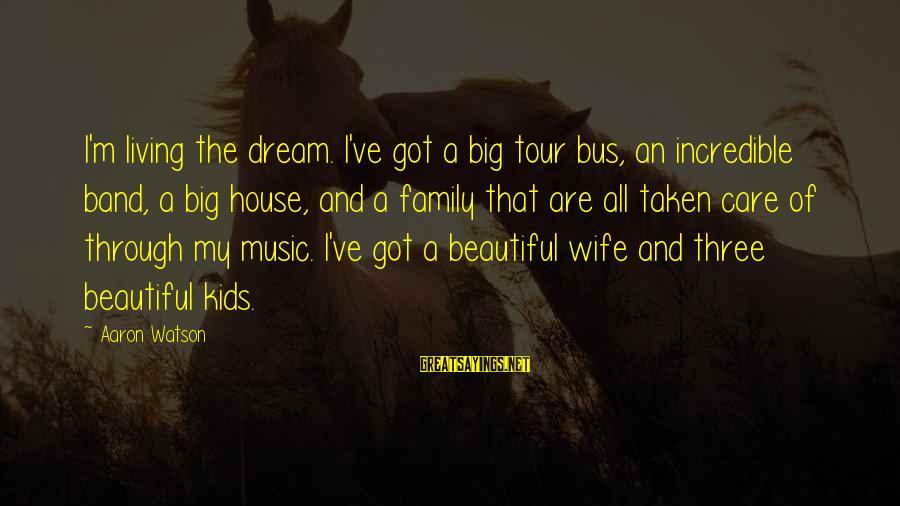 My Beautiful Wife Sayings By Aaron Watson: I'm living the dream. I've got a big tour bus, an incredible band, a big